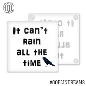 It can't rain all the time  Coaster (Glass)